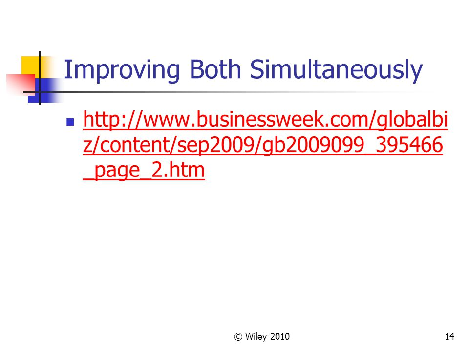 14 Improving Both Simultaneously http://www.businessweek.com/globalbi z/content/sep2009/gb2009099_395466 _page_2.htm http://www.businessweek.com/globa