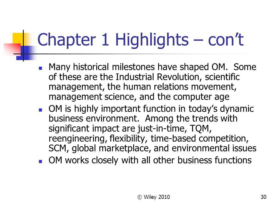 © Wiley 201030 Chapter 1 Highlights – con't Many historical milestones have shaped OM. Some of these are the Industrial Revolution, scientific managem
