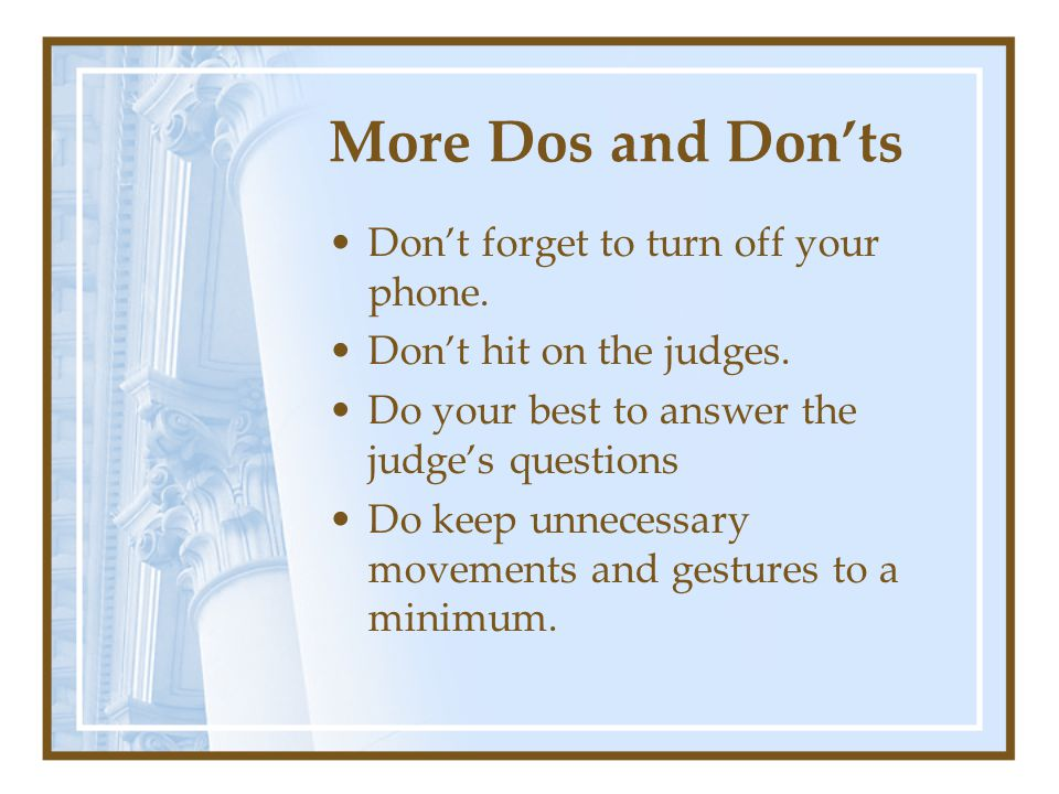 More Dos and Don'ts Don't forget to turn off your phone.