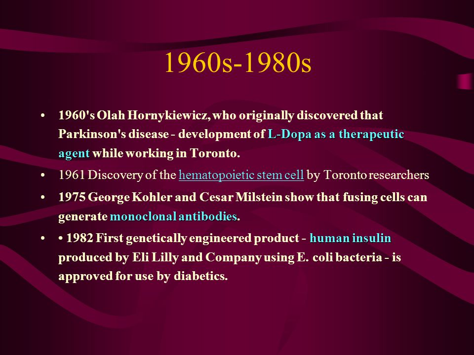 1960s-1980s L-Dopa as a therapeutic agent1960's Olah Hornykiewicz, who originally discovered that Parkinson's disease - development of L-Dopa as a the