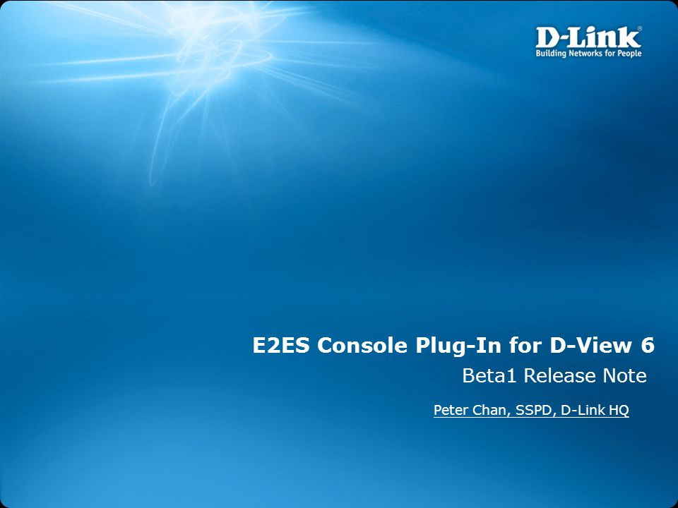 E2ES Console Plug-In for D-View 6 Beta1 Release Note Peter Chan, SSPD, D-Link HQ