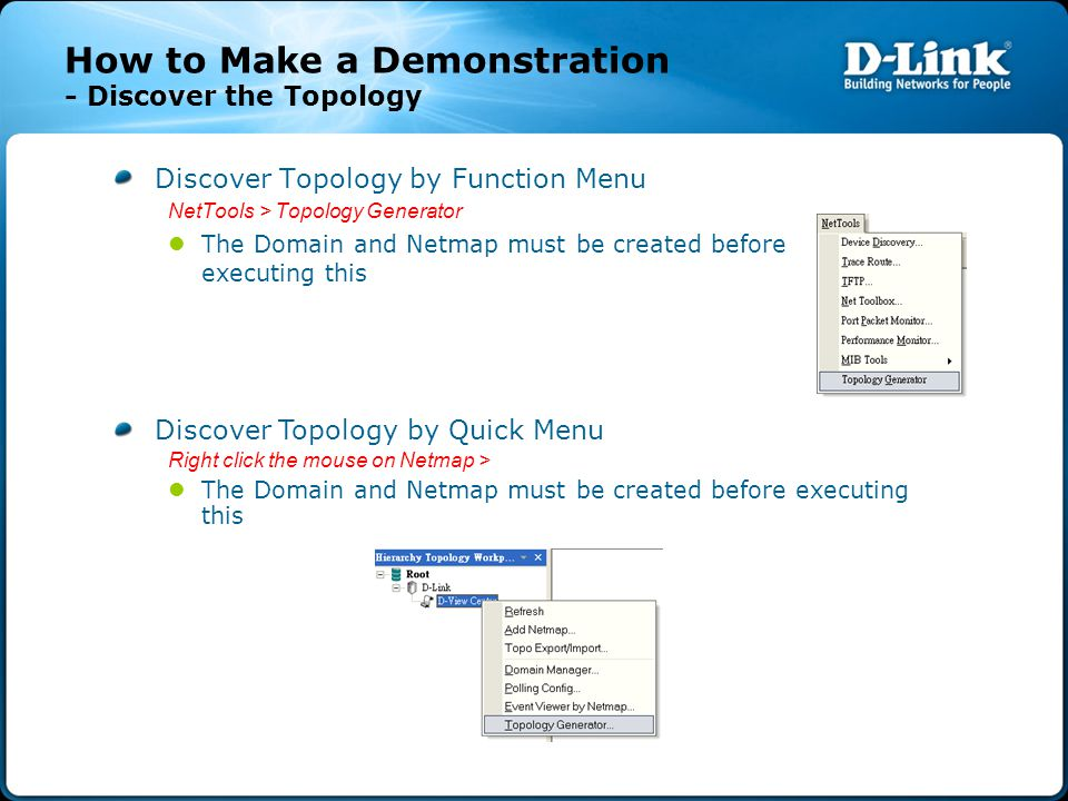 How to Make a Demonstration - Discover the Topology Discover Topology by Function Menu NetTools > Topology Generator The Domain and Netmap must be cre