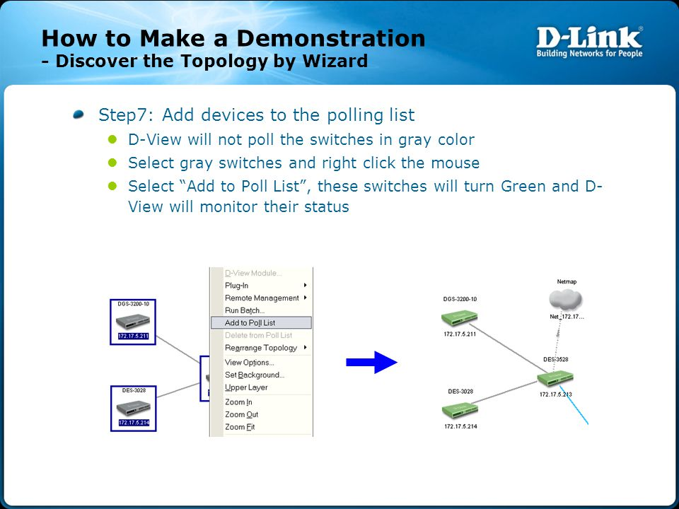 How to Make a Demonstration - Discover the Topology by Wizard Step7: Add devices to the polling list D-View will not poll the switches in gray color Select gray switches and right click the mouse Select Add to Poll List , these switches will turn Green and D- View will monitor their status