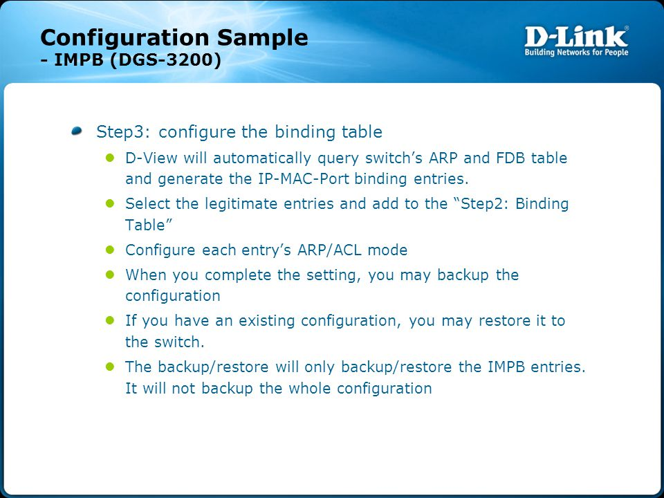 Configuration Sample - IMPB (DGS-3200) Step3: configure the binding table D-View will automatically query switch's ARP and FDB table and generate the IP-MAC-Port binding entries.