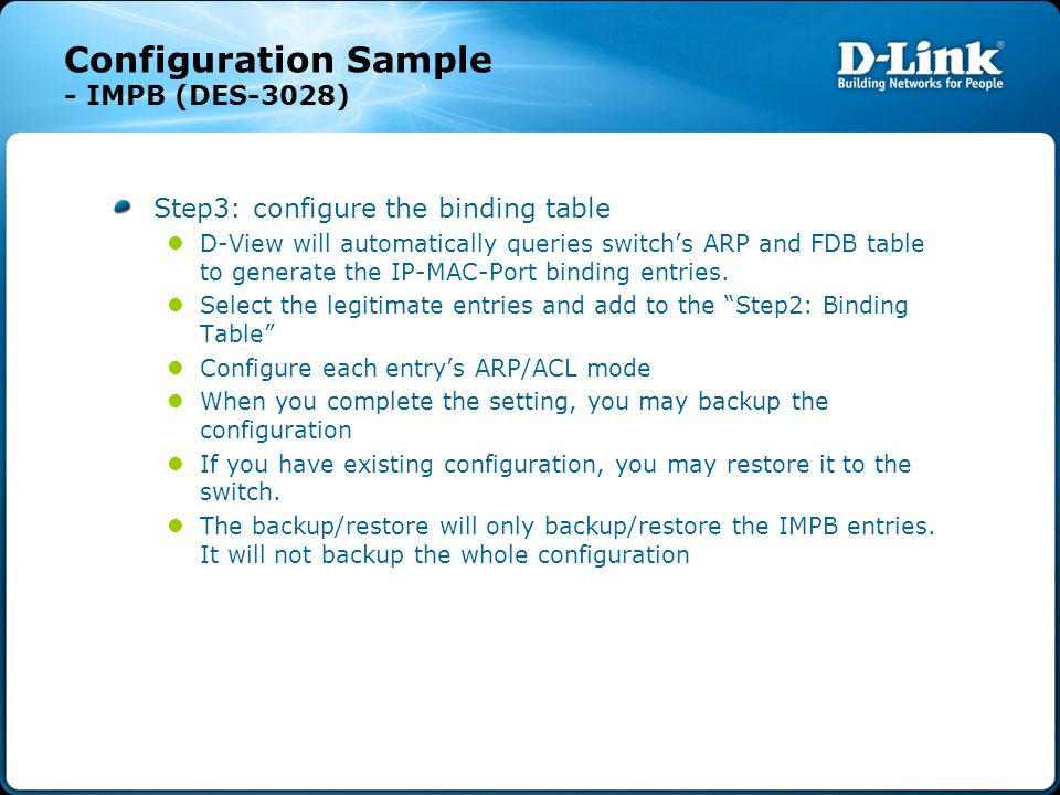 Configuration Sample - IMPB (DES-3028) Step3: configure the binding table D-View will automatically queries switch's ARP and FDB table to generate the