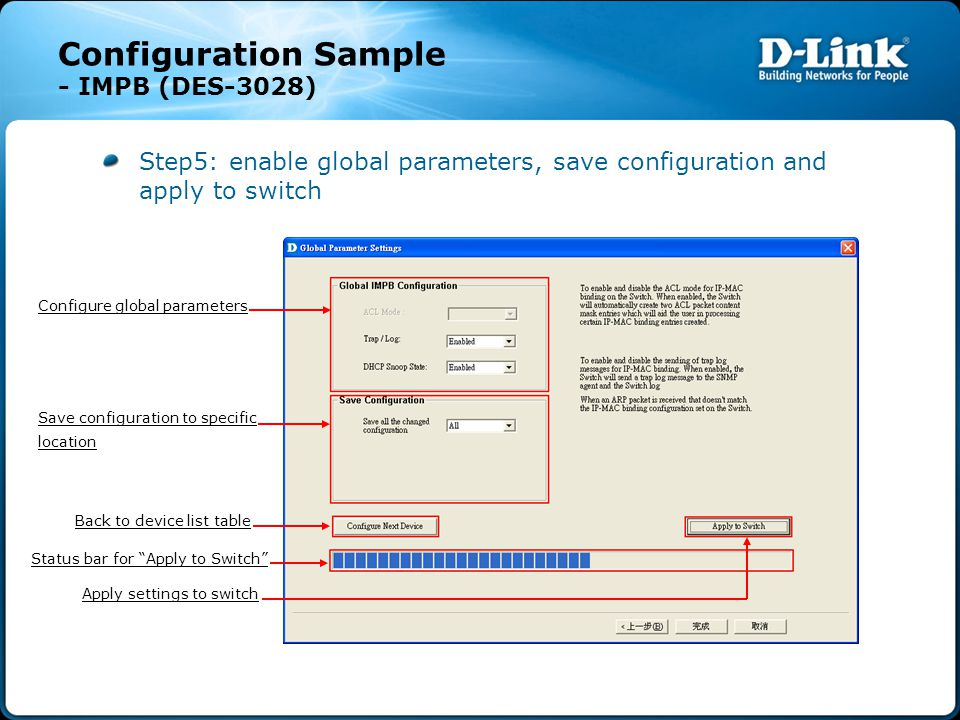 Configuration Sample - IMPB (DES-3028) Step5: enable global parameters, save configuration and apply to switch Configure global parameters Save configuration to specific location Back to device list table Apply settings to switch Status bar for Apply to Switch