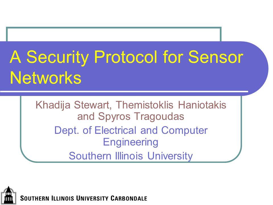 A Security Protocol for Sensor Networks Khadija Stewart, Themistoklis Haniotakis and Spyros Tragoudas Dept.