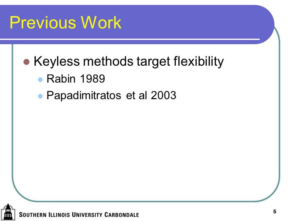 5 Previous Work Keyless methods target flexibility Rabin 1989 Papadimitratos et al 2003
