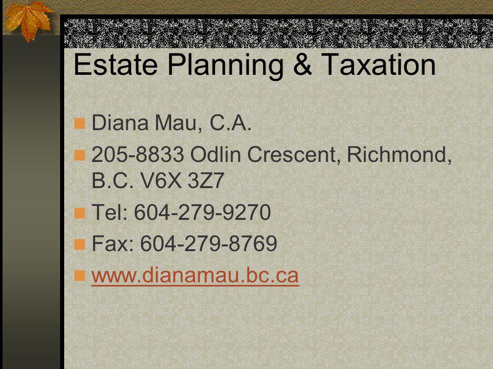 Estate Planning & Taxation Diana Mau, C.A. 205-8833 Odlin Crescent, Richmond, B.C.