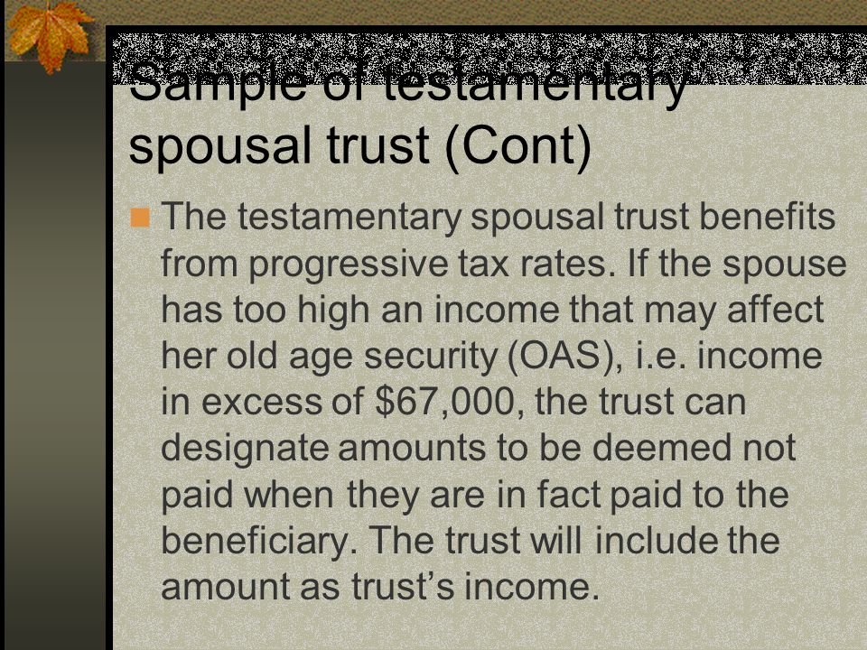Sample of testamentary spousal trust (Cont) The testamentary spousal trust benefits from progressive tax rates.
