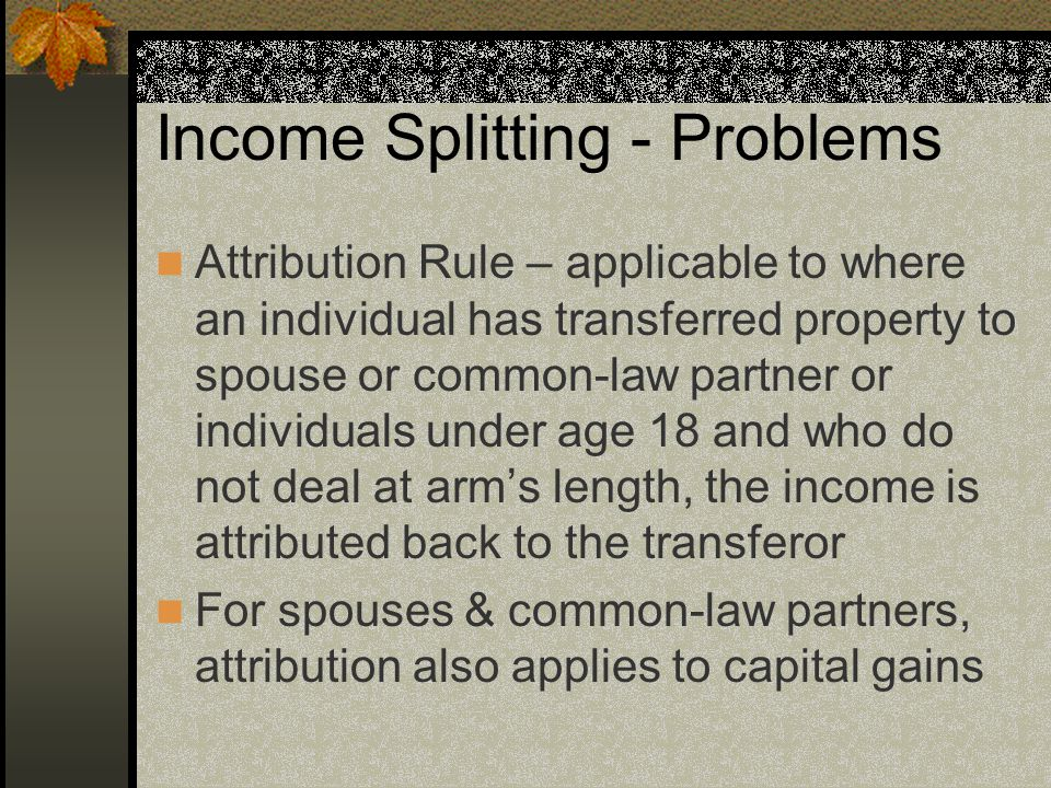 Spousal Rollover Exception to deemed disposition on death at FMV – Spousal Rollover No deemed disposition at FMV when the property is left to a spouse or common-law partner or to a trust for the benefit of the spouse or common-law partner