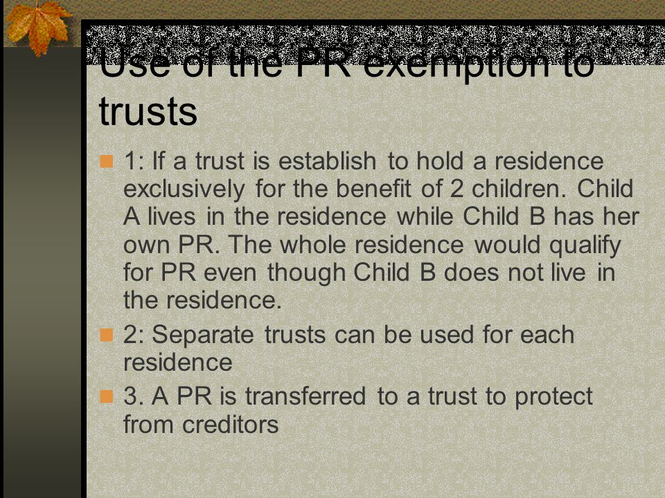 Use of the PR exemption to trusts 1: If a trust is establish to hold a residence exclusively for the benefit of 2 children.