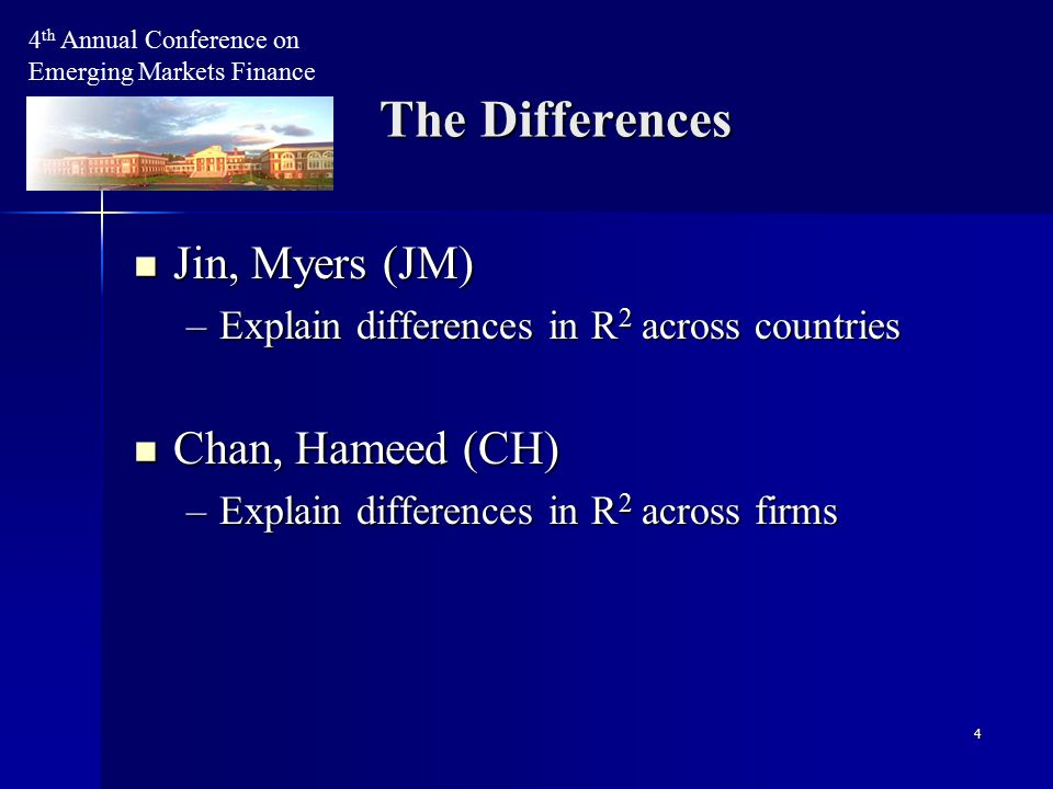 5 Both study role of information in explaining differences in R 2 Both study role of information in explaining differences in R 2 JM: link R 2 with opaqueness JM: link R 2 with opaqueness CH: link R 2 with analyst activity CH: link R 2 with analyst activity * * * * * * The Differences 4 th Annual Conference on Emerging Markets Finance