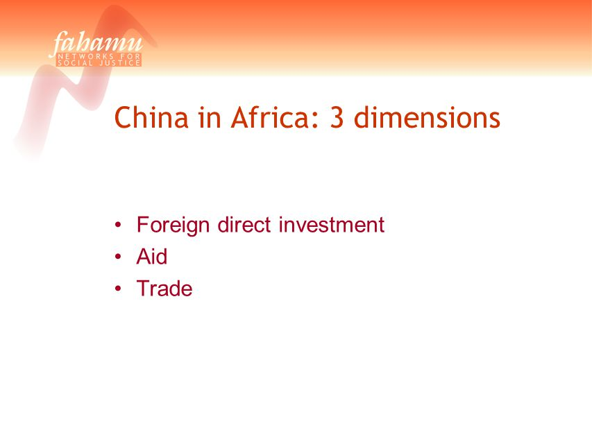China in Africa: 3 dimensions Foreign direct investment Aid Trade