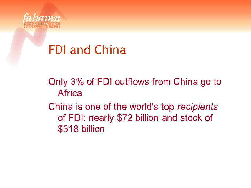 FDI and China Only 3% of FDI outflows from China go to Africa China is one of the world's top recipients of FDI: nearly $72 billion and stock of $318