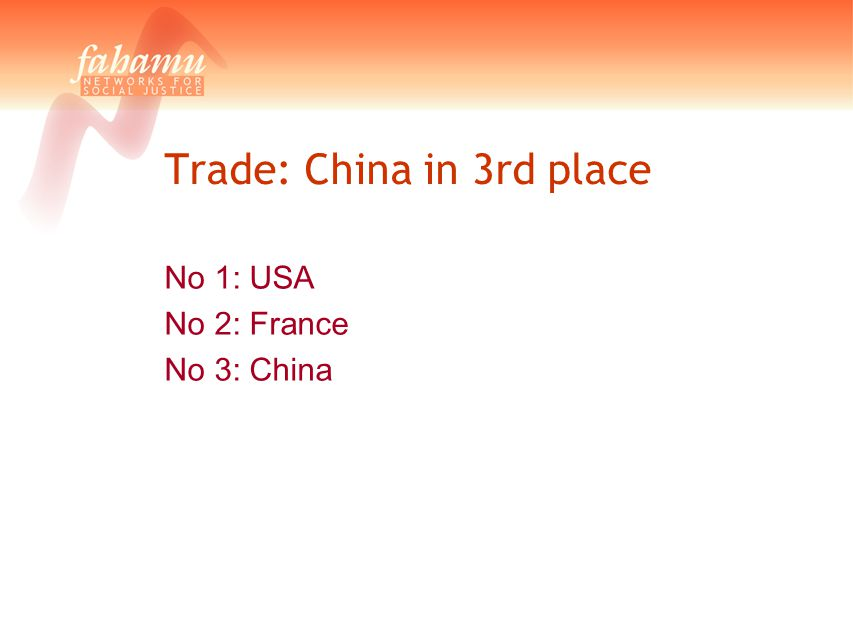 Trade: China in 3rd place No 1: USA No 2: France No 3: China