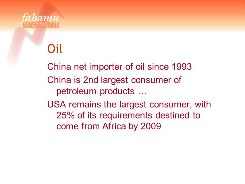Oil China net importer of oil since 1993 China is 2nd largest consumer of petroleum products … USA remains the largest consumer, with 25% of its requi