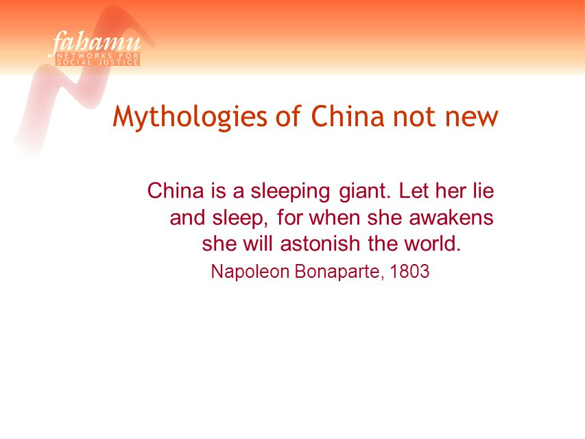 Mythologies of China not new China is a sleeping giant. Let her lie and sleep, for when she awakens she will astonish the world. Napoleon Bonaparte, 1
