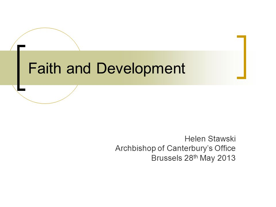 Faith and Development Helen Stawski Archbishop of Canterbury's Office Brussels 28 th May 2013