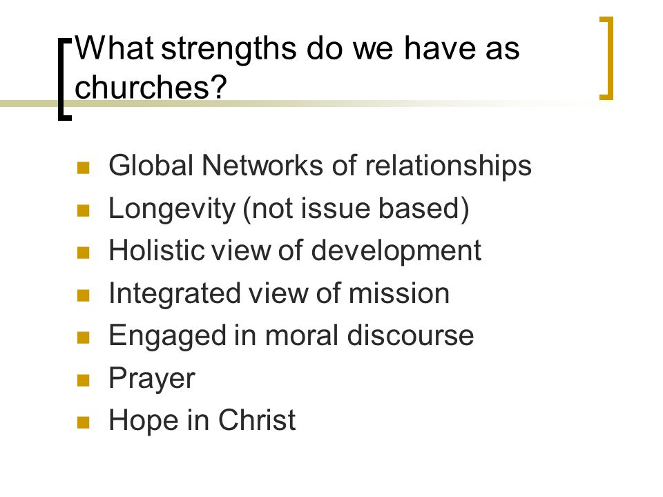 What strengths do we have as churches.