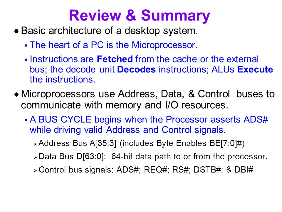 Review & Summary Basic architecture of a desktop system.