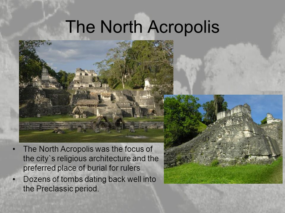 The North Acropolis The North Acropolis was the focus of the city`s religious architecture and the preferred place of burial for rulers Dozens of tomb