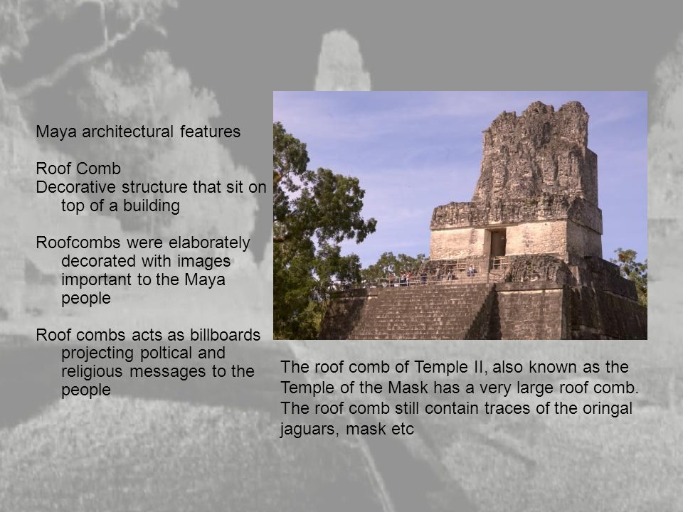 Maya architectural features Roof Comb Decorative structure that sit on top of a building Roofcombs were elaborately decorated with images important to