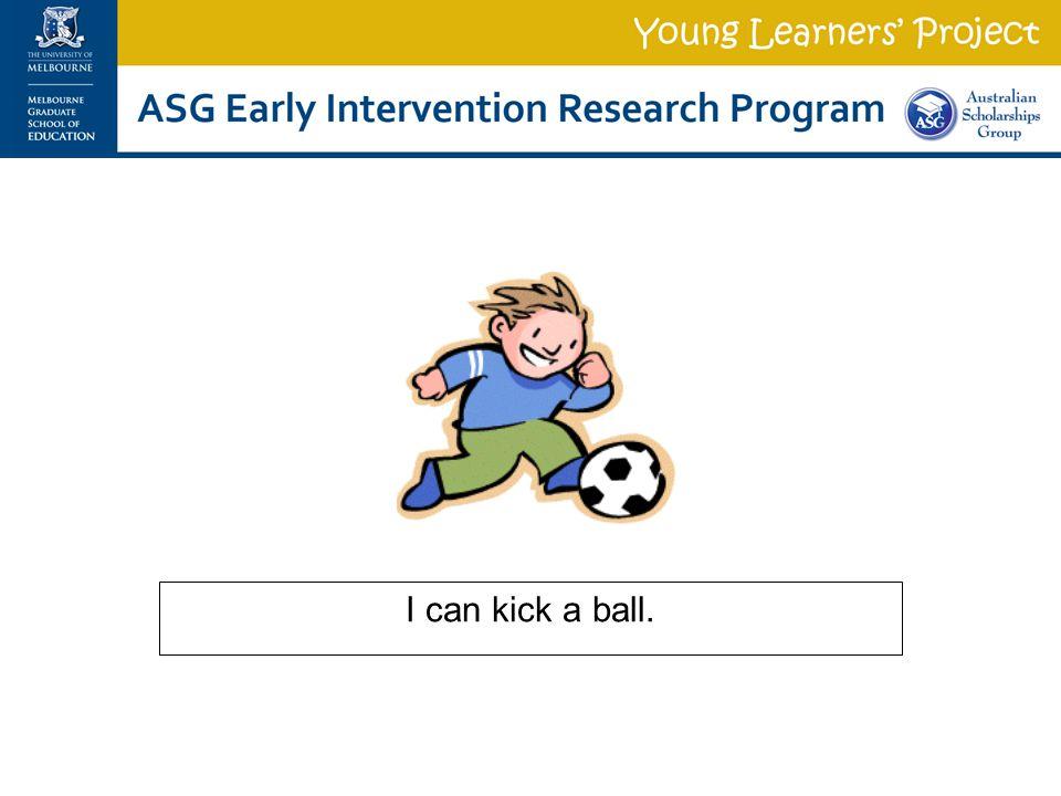 I can kick a ball.