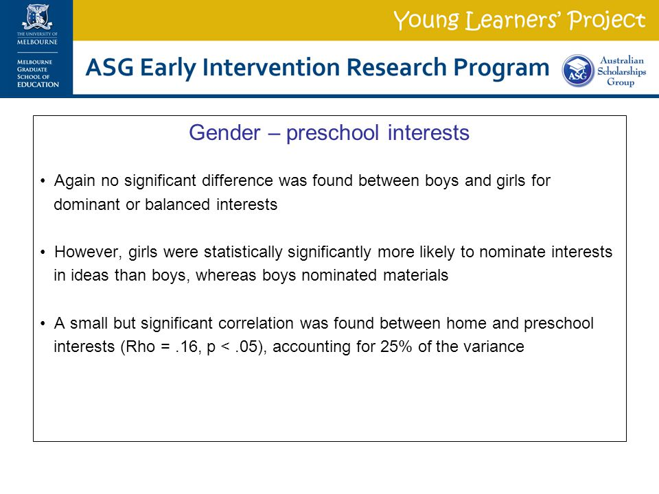 Gender – preschool interests Again no significant difference was found between boys and girls for dominant or balanced interests However, girls were s