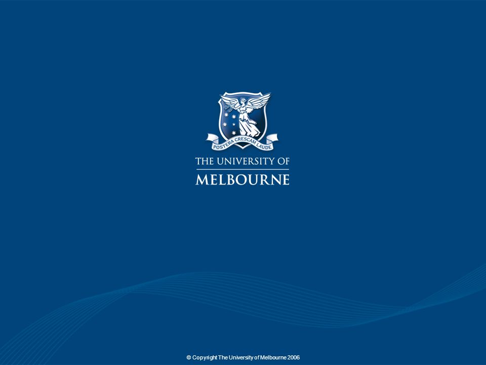© Copyright The University of Melbourne 2006