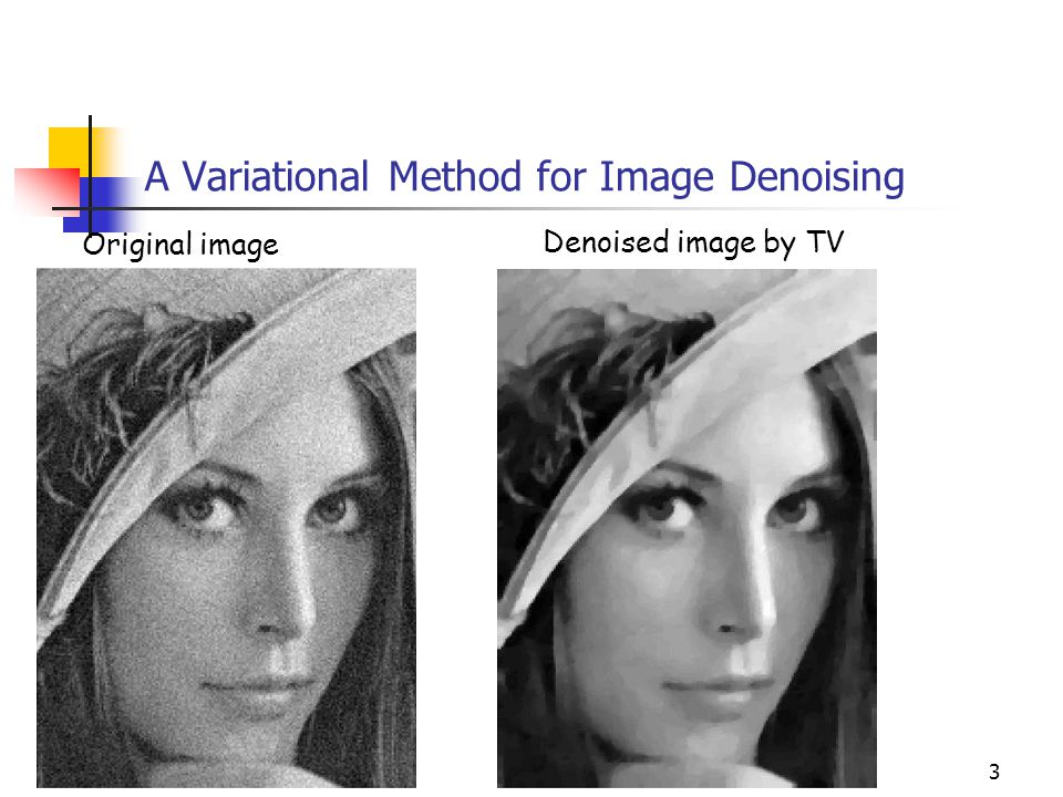 3 A Variational Method for Image Denoising Denoised image by TV Original image