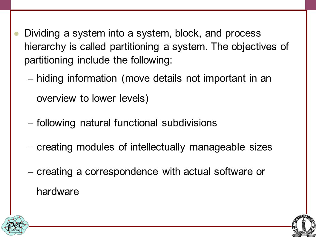 Dividing a system into a system, block, and process hierarchy is called partitioning a system.