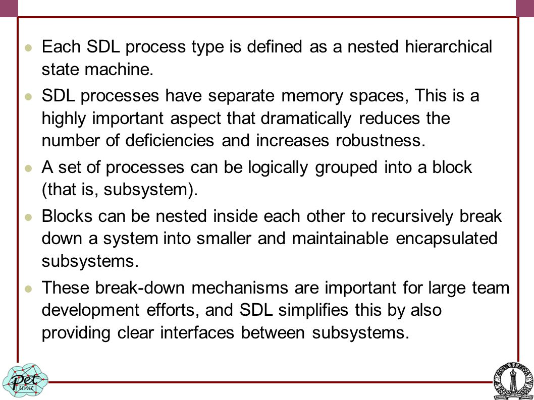 Each SDL process type is defined as a nested hierarchical state machine.