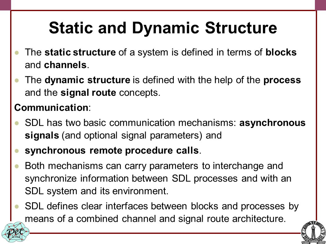 Static and Dynamic Structure The static structure of a system is defined in terms of blocks and channels.