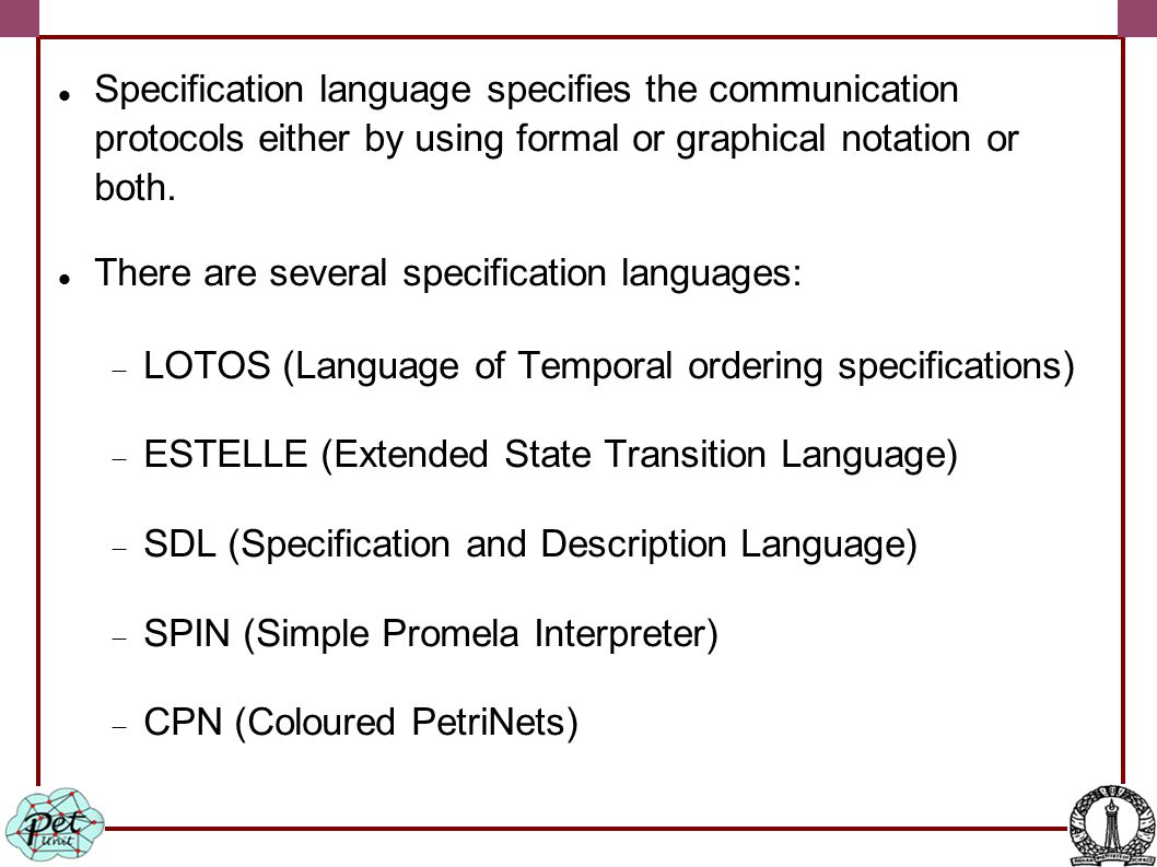 Specification language specifies the communication protocols either by using formal or graphical notation or both.