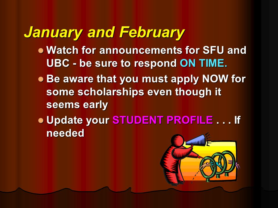 January and February Watch for announcements for SFU and UBC - be sure to respond ON TIME.