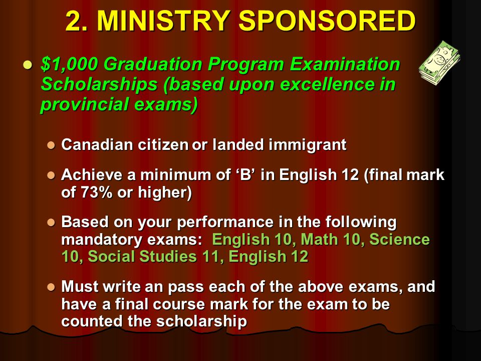 2. MINISTRY SPONSORED $1,000 Graduation Program Examination Scholarships (based upon excellence in provincial exams) $1,000 Graduation Program Examina