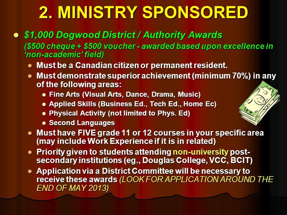 2. MINISTRY SPONSORED $1,000 Dogwood District / Authority Awards $1,000 Dogwood District / Authority Awards ($500 cheque + $500 voucher - awarded base