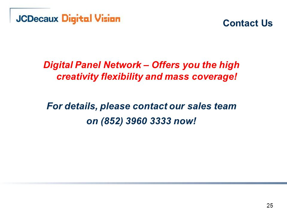 25 Contact Us Digital Panel Network – Offers you the high creativity flexibility and mass coverage.