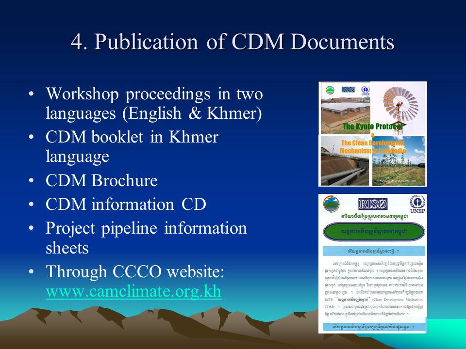 4. Publication of CDM Documents Workshop proceedings in two languages (English & Khmer) CDM booklet in Khmer language CDM Brochure CDM information CD