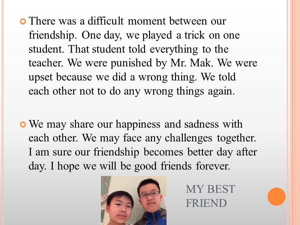 QUESTION TIME 1.Who is my best friend.My best friend is Yao Cheuk Yin Gordon.