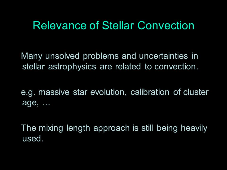 Relevance of Stellar Convection Many unsolved problems and uncertainties in stellar astrophysics are related to convection.