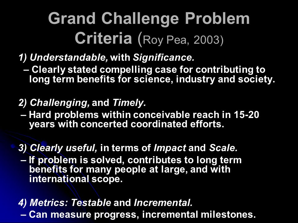 Grand Challenge Problem Criteria ( Roy Pea, 2003) 1) Understandable, with Significance.