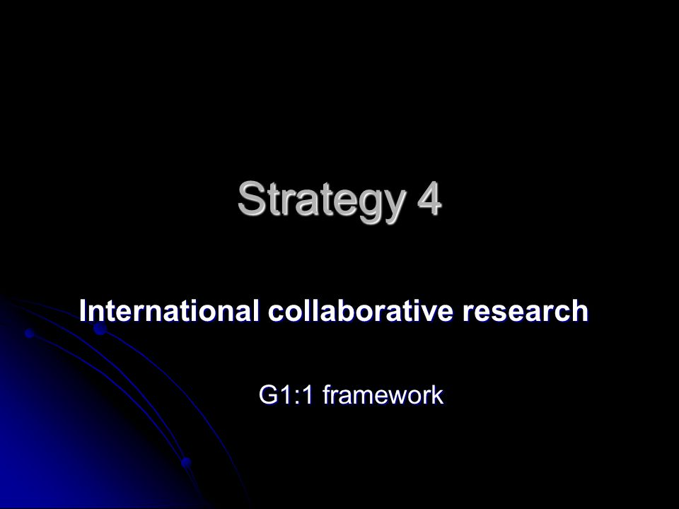 Strategy 4 International collaborative research G1:1 framework