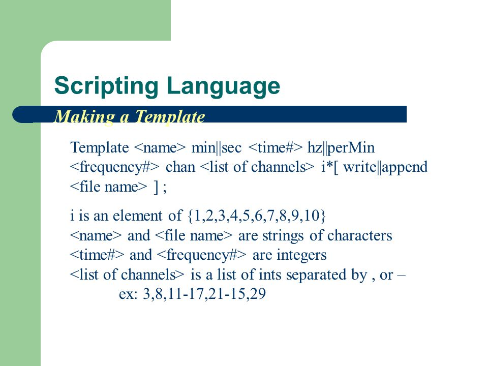 Scripting Language Template min||sec hz||perMin chan i*[ write||append ] ; i is an element of {1,2,3,4,5,6,7,8,9,10} and are strings of characters and are integers is a list of ints separated by, or – ex: 3,8,11-17,21-15,29 Making a Template