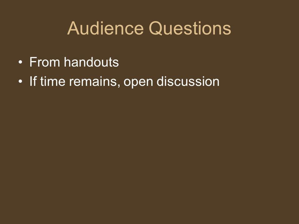 Audience Questions From handouts If time remains, open discussion