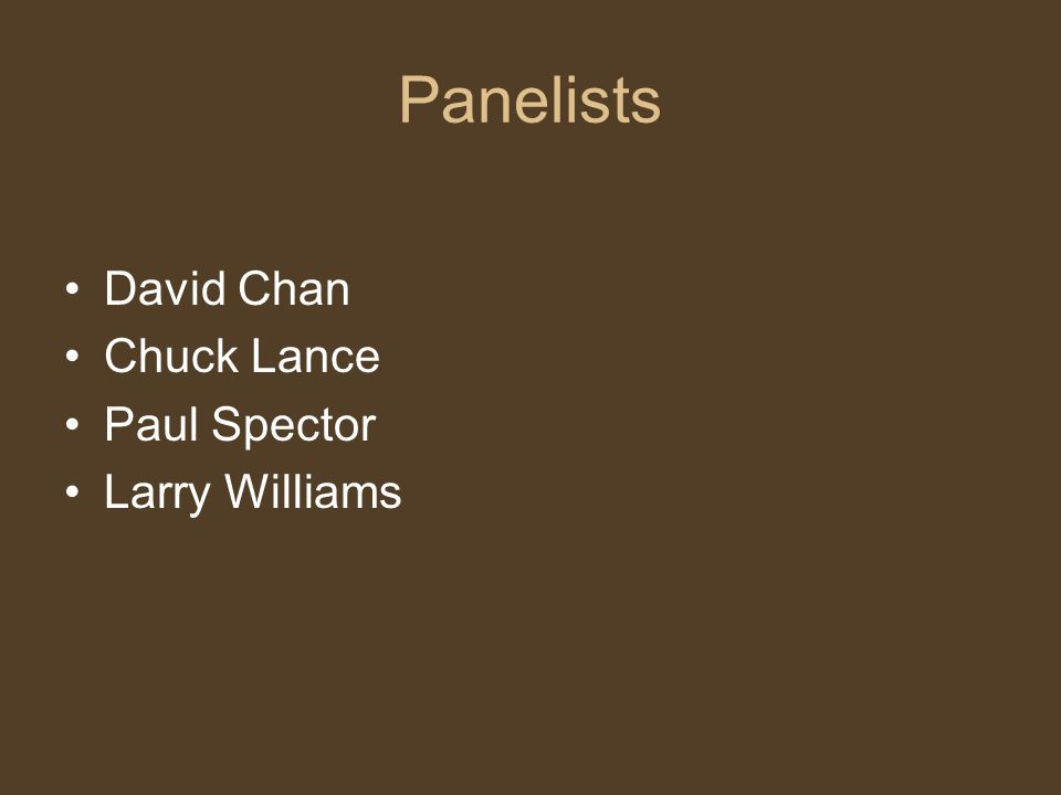 Panelists David Chan Chuck Lance Paul Spector Larry Williams