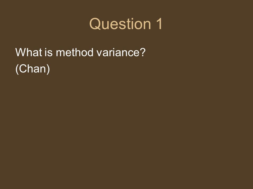 Question 1 What is method variance (Chan)