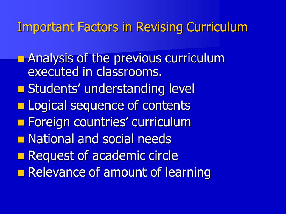 Important Factors in Revising Curriculum Analysis of the previous curriculum executed in classrooms.