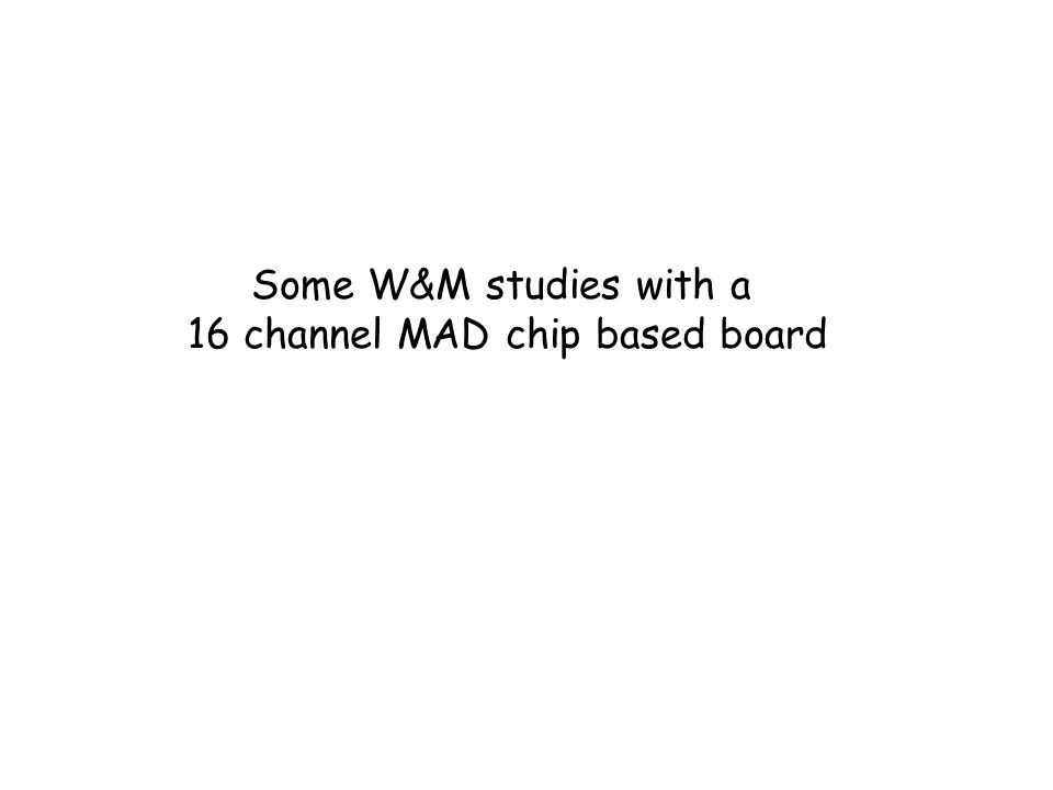 Some W&M studies with a 16 channel MAD chip based board
